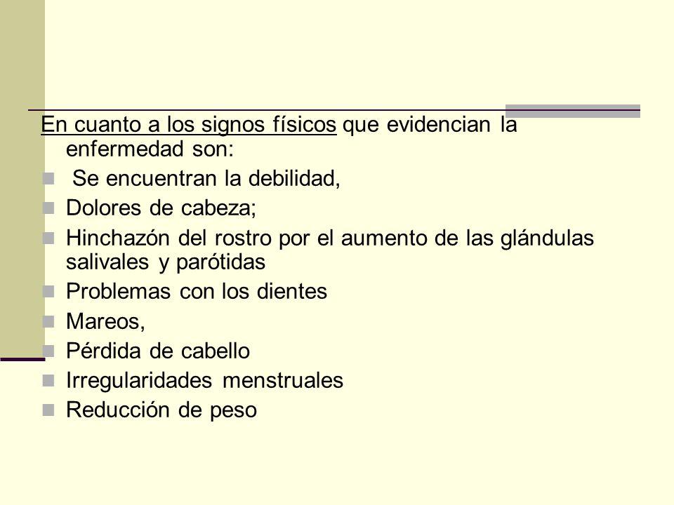 En cuanto a los signos físicos que evidencian la enfermedad son: