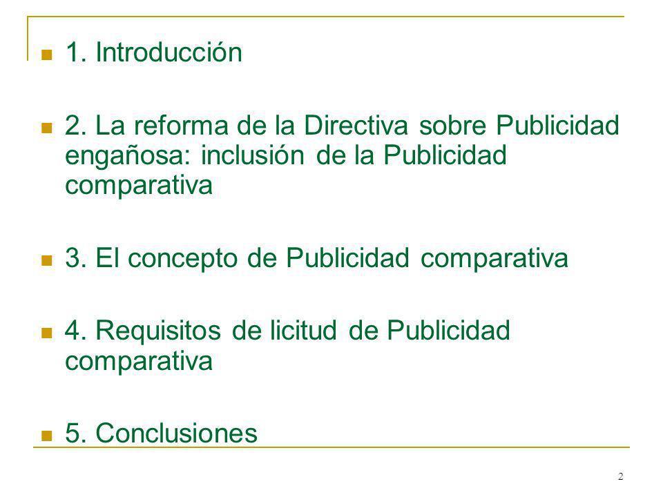 1. Introducción 2. La reforma de la Directiva sobre Publicidad engañosa: inclusión de la Publicidad comparativa.
