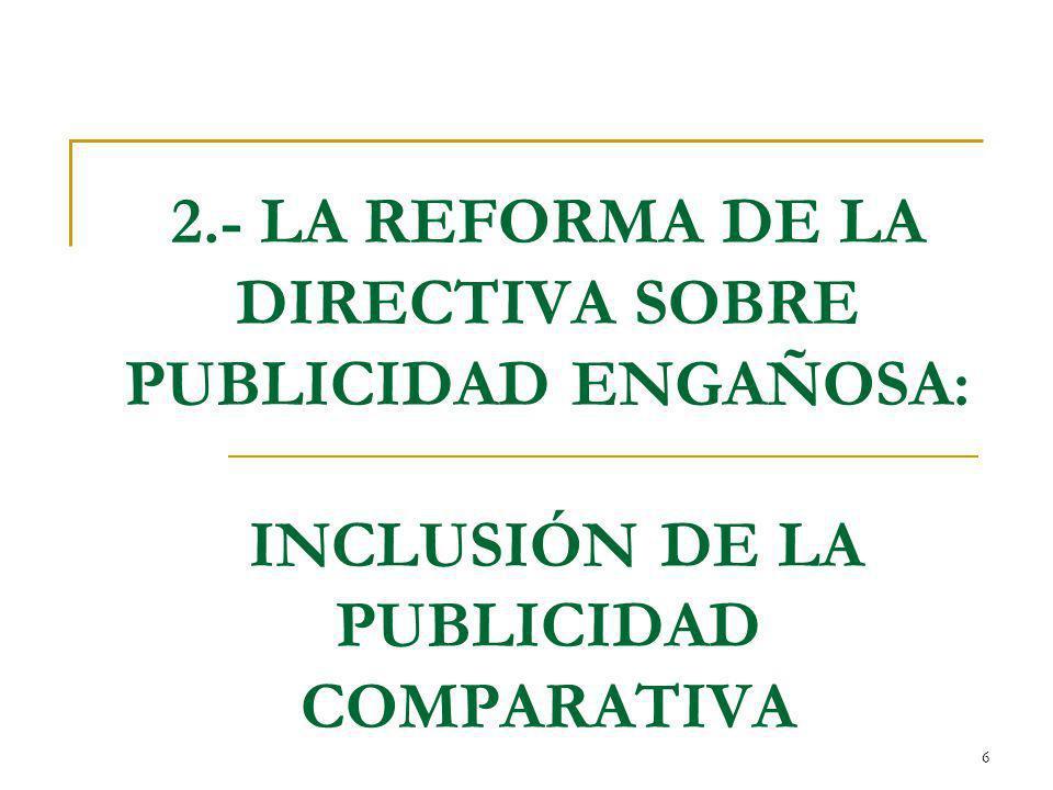 2.- LA REFORMA DE LA DIRECTIVA SOBRE PUBLICIDAD ENGAÑOSA: INCLUSIÓN DE LA PUBLICIDAD COMPARATIVA