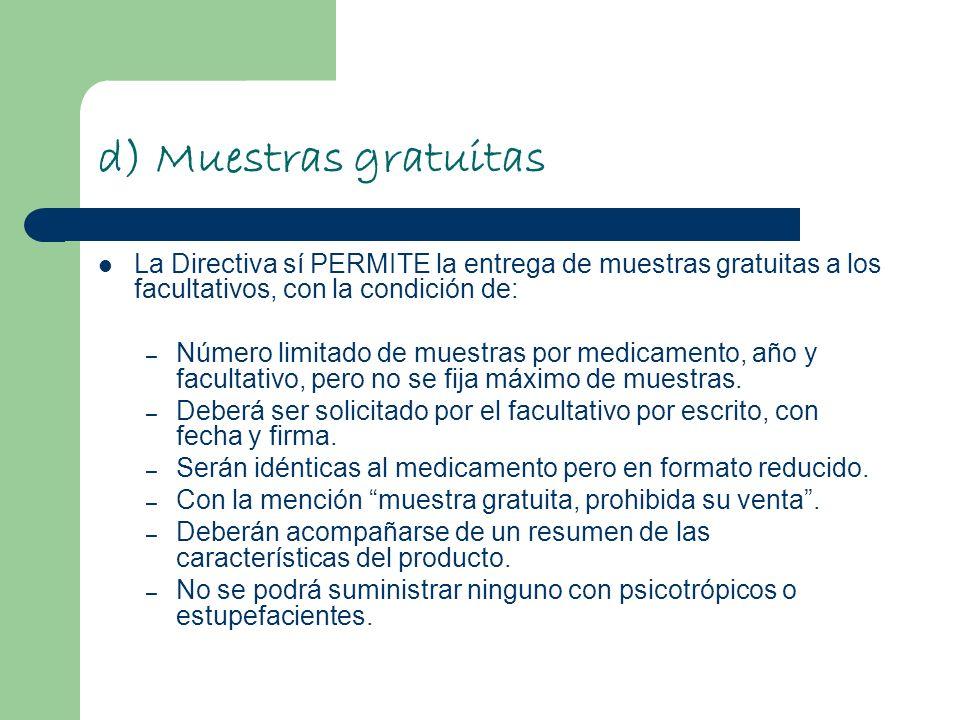 d) Muestras gratuitas La Directiva sí PERMITE la entrega de muestras gratuitas a los facultativos, con la condición de: