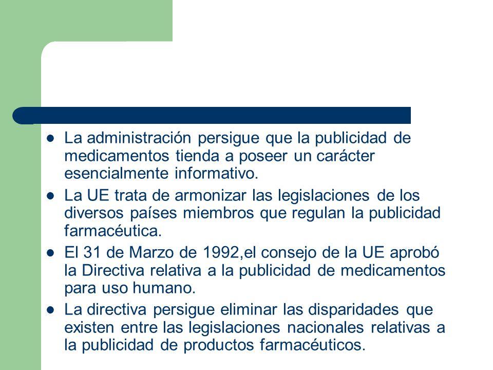 La administración persigue que la publicidad de medicamentos tienda a poseer un carácter esencialmente informativo.