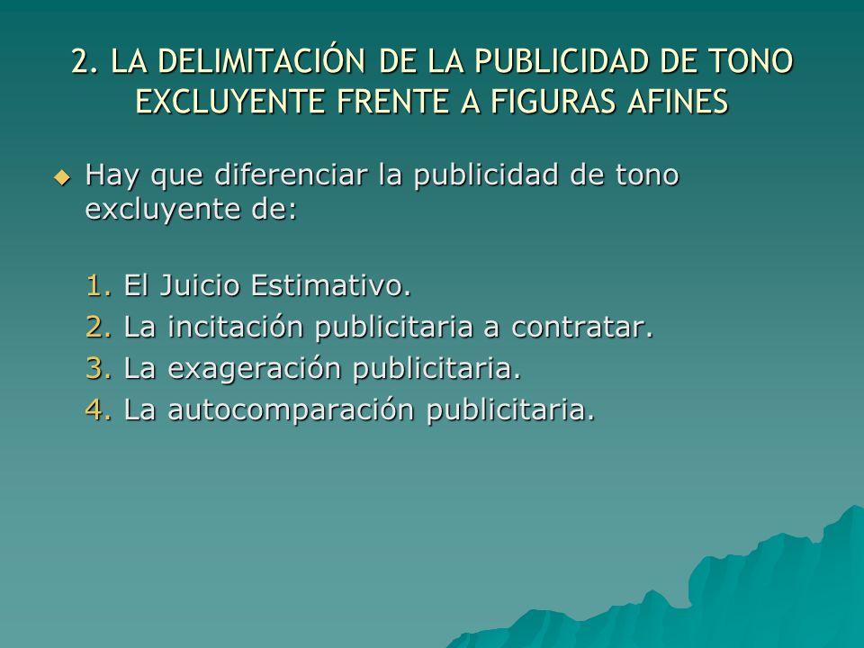 2. LA DELIMITACIÓN DE LA PUBLICIDAD DE TONO EXCLUYENTE FRENTE A FIGURAS AFINES