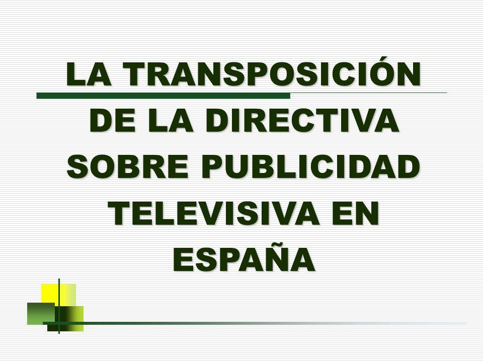 LA TRANSPOSICIÓN DE LA DIRECTIVA SOBRE PUBLICIDAD TELEVISIVA EN ESPAÑA