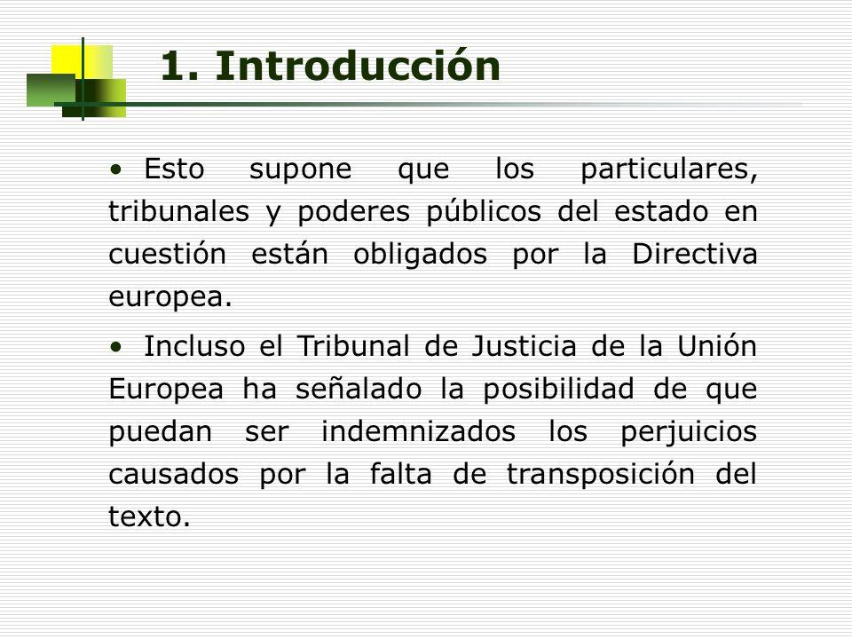 1. Introducción Esto supone que los particulares, tribunales y poderes públicos del estado en cuestión están obligados por la Directiva europea.