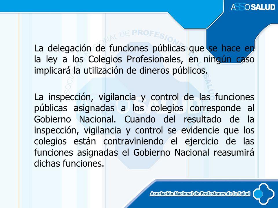 La delegación de funciones públicas que se hace en la ley a los Colegios Profesionales, en ningún caso implicará la utilización de dineros públicos.