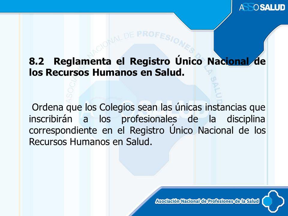 8.2 Reglamenta el Registro Único Nacional de los Recursos Humanos en Salud.
