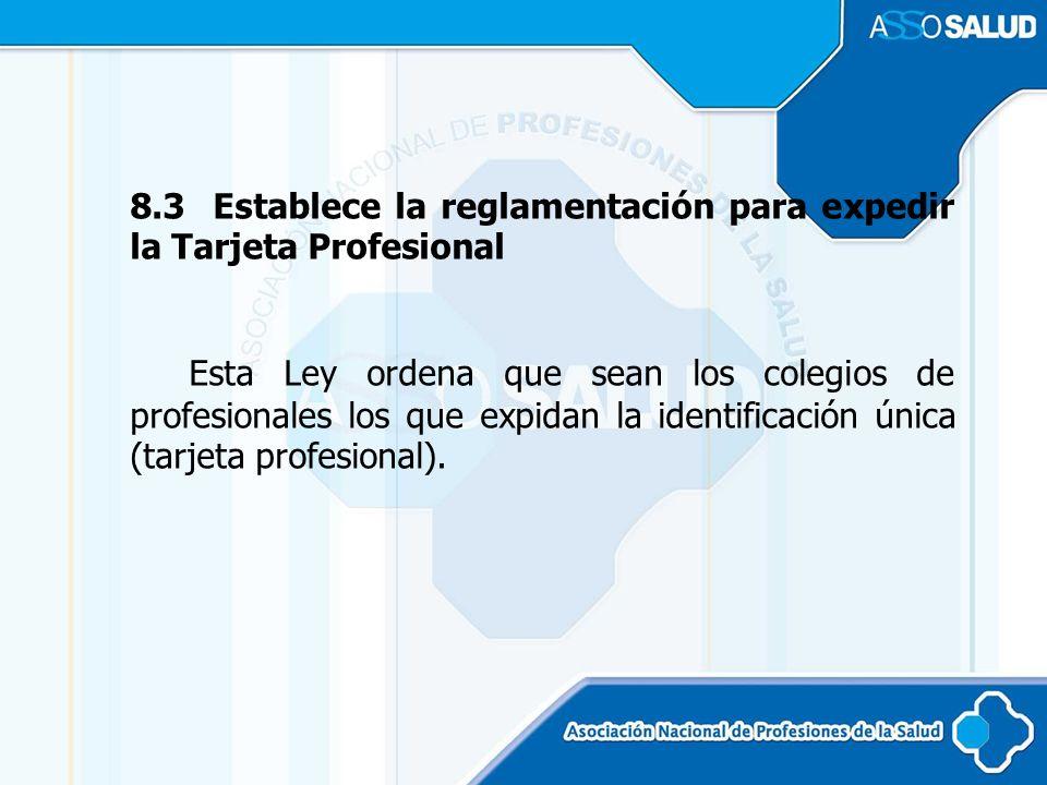 8.3 Establece la reglamentación para expedir la Tarjeta Profesional