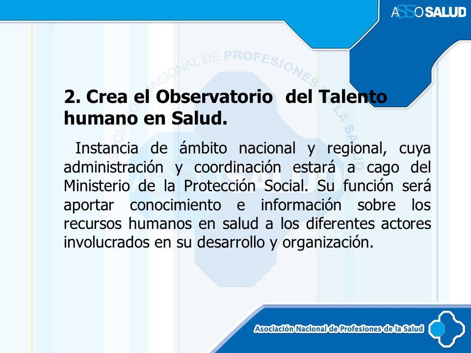 2. Crea el Observatorio del Talento humano en Salud.