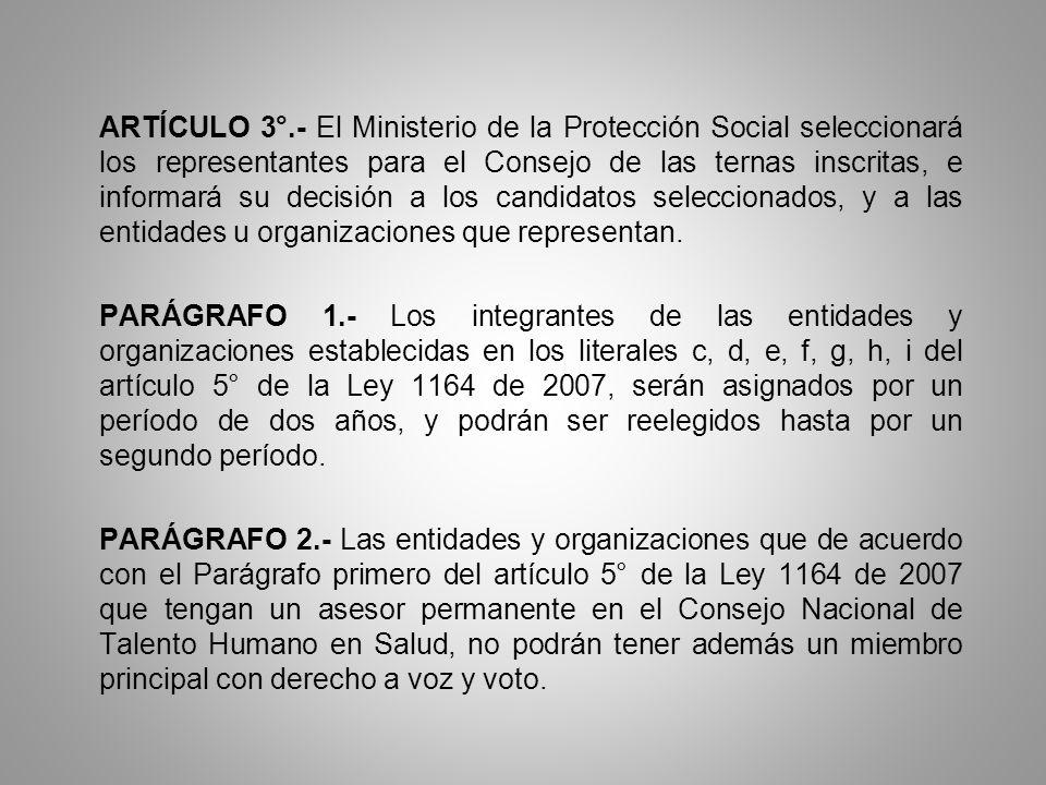 ARTÍCULO 3°.- El Ministerio de la Protección Social seleccionará los representantes para el Consejo de las ternas inscritas, e informará su decisión a los candidatos seleccionados, y a las entidades u organizaciones que representan.