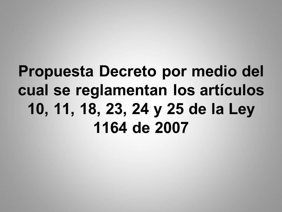 Propuesta Decreto por medio del cual se reglamentan los artículos 10, 11, 18, 23, 24 y 25 de la Ley 1164 de 2007