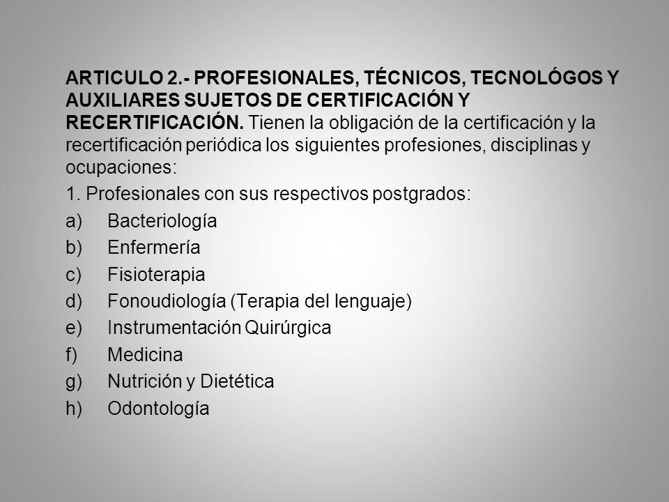 ARTICULO 2.- PROFESIONALES, TÉCNICOS, TECNOLÓGOS Y AUXILIARES SUJETOS DE CERTIFICACIÓN Y RECERTIFICACIÓN.