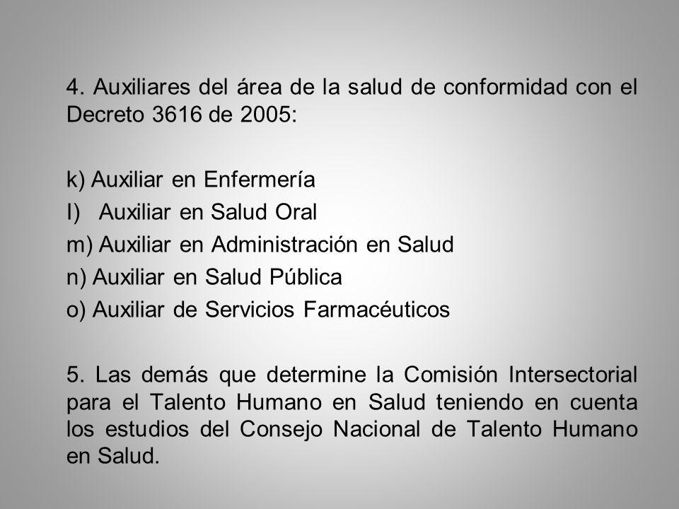 4. Auxiliares del área de la salud de conformidad con el Decreto 3616 de 2005: