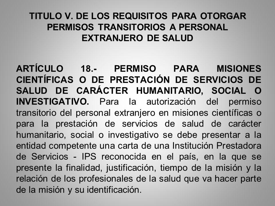 TITULO V. DE LOS REQUISITOS PARA OTORGAR PERMISOS TRANSITORIOS A PERSONAL EXTRANJERO DE SALUD