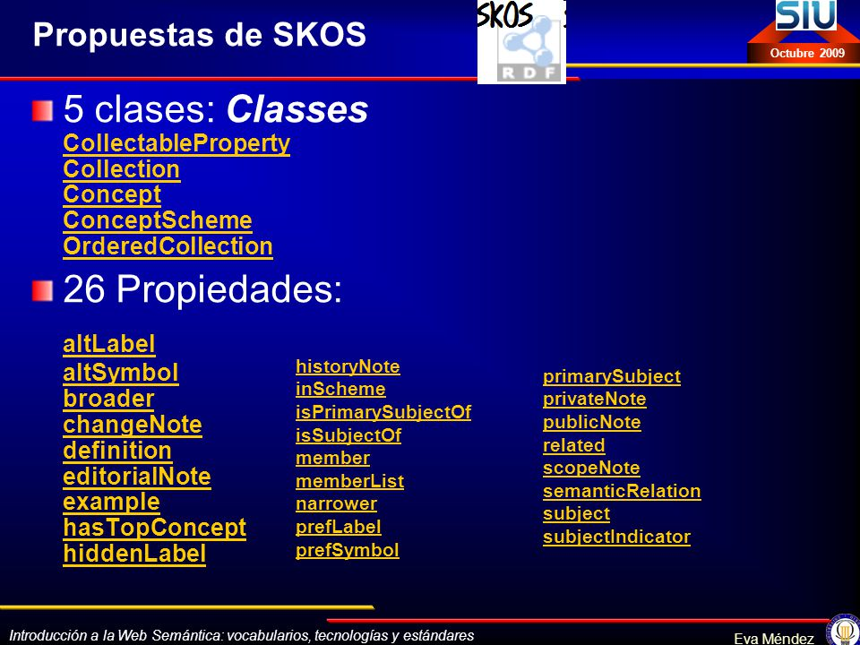 Propuestas de SKOS 5 clases: Classes CollectableProperty Collection Concept ConceptScheme OrderedCollection.