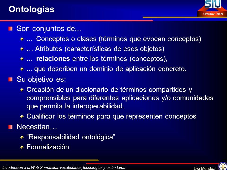 Ontologías Son conjuntos de... Su objetivo es: Necesitan…