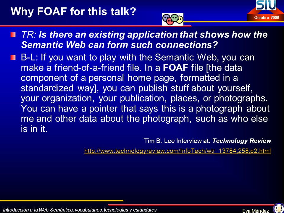Why FOAF for this talk TR: Is there an existing application that shows how the Semantic Web can form such connections