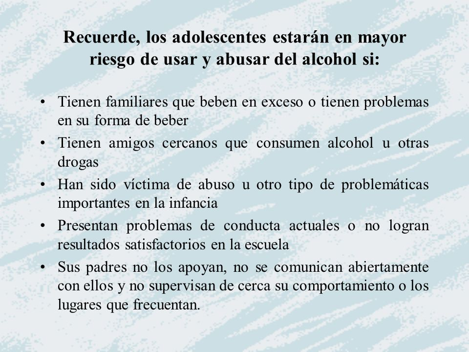 Recuerde, los adolescentes estarán en mayor riesgo de usar y abusar del alcohol si: