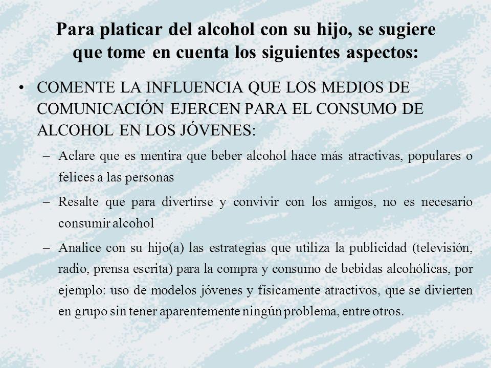 Para platicar del alcohol con su hijo, se sugiere que tome en cuenta los siguientes aspectos: