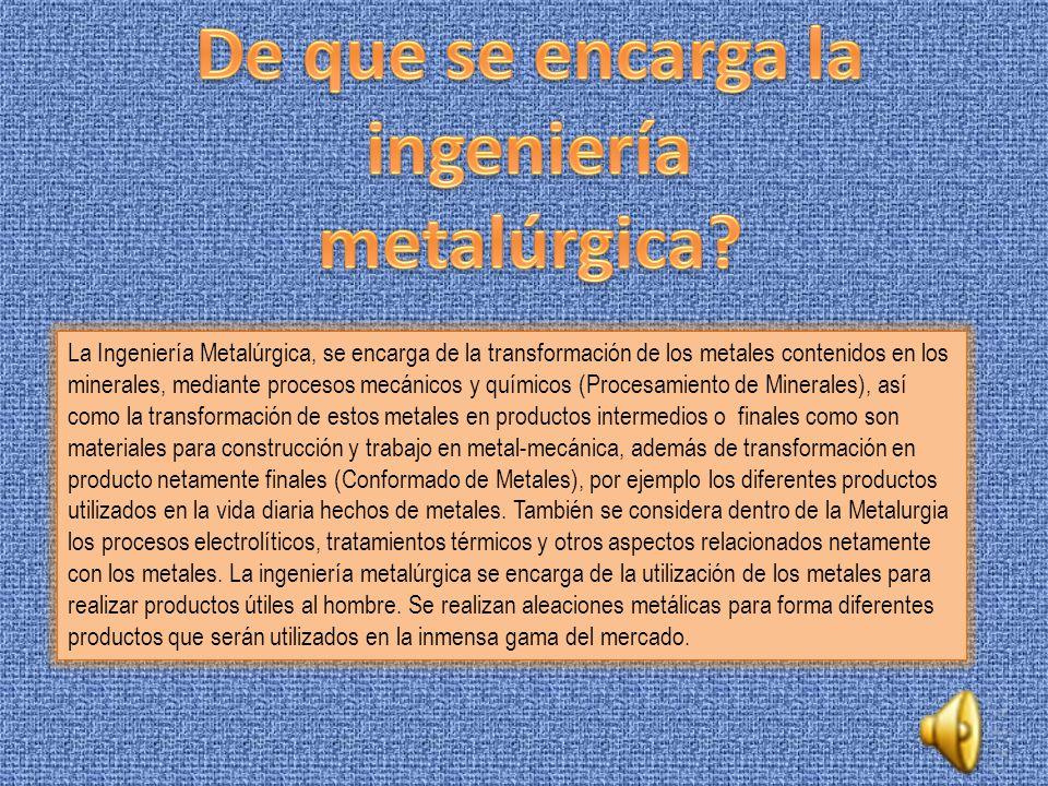 De que se encarga la ingeniería metalúrgica