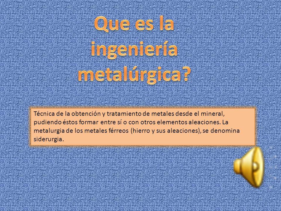 Que es la ingeniería metalúrgica