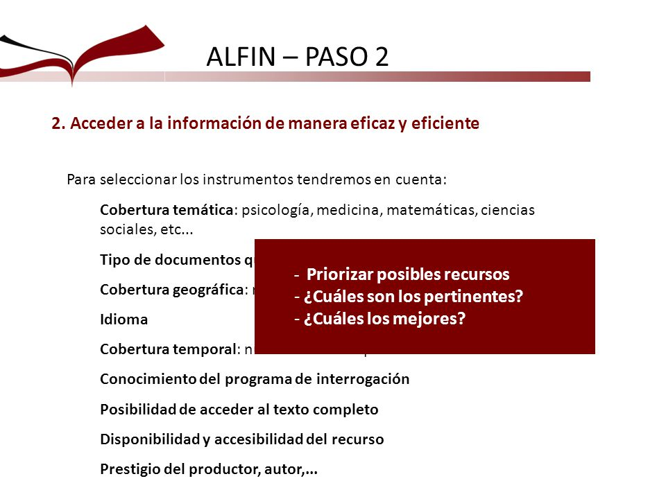 ALFIN – PASO 2 2. Acceder a la información de manera eficaz y eficiente. Para seleccionar los instrumentos tendremos en cuenta: