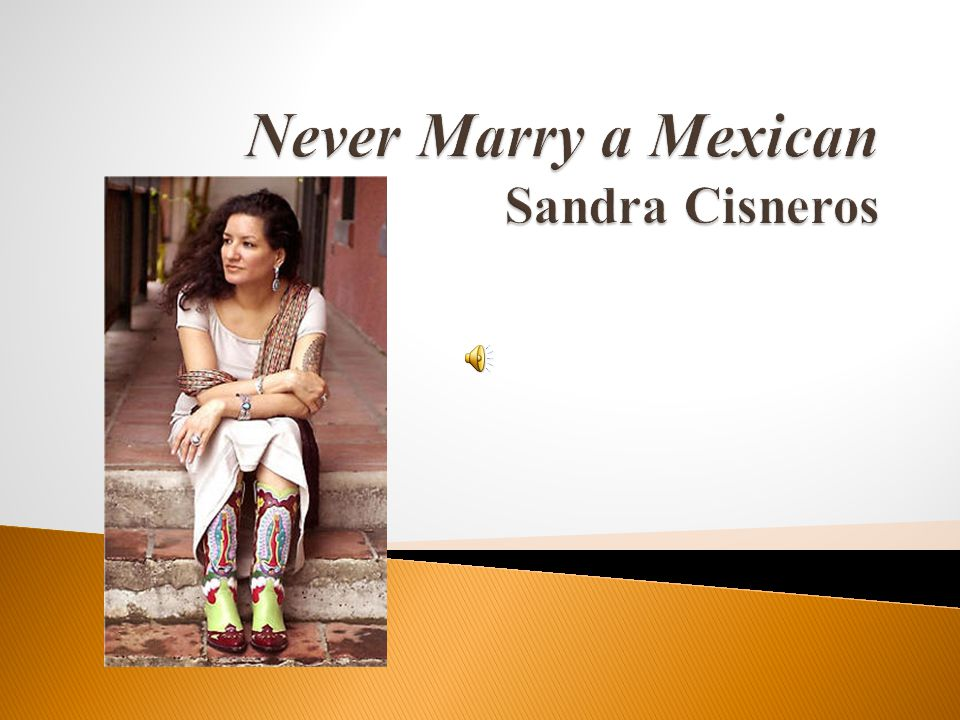 Never Marry a Mexican Sandra Cisneros