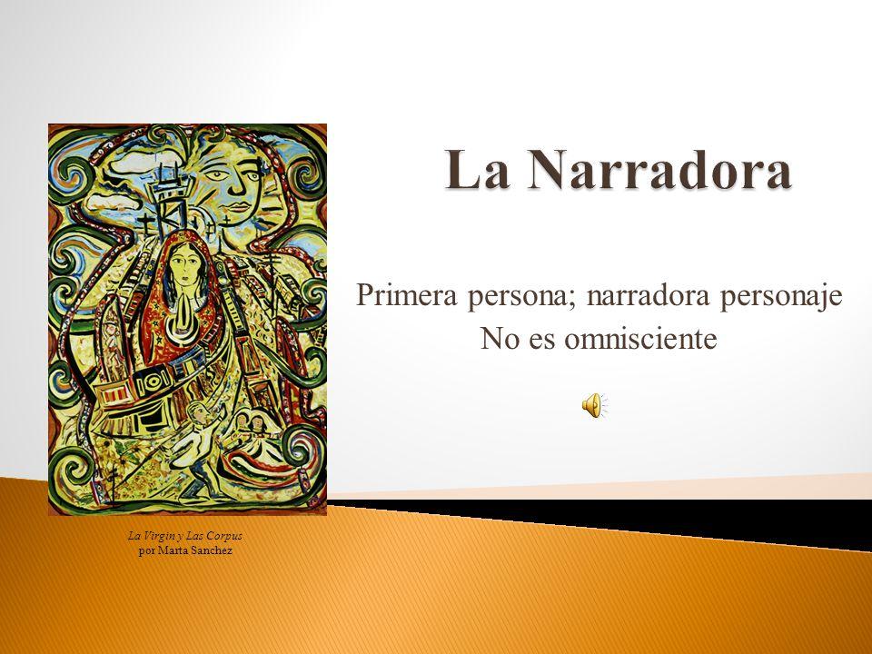 Primera persona; narradora personaje No es omnisciente