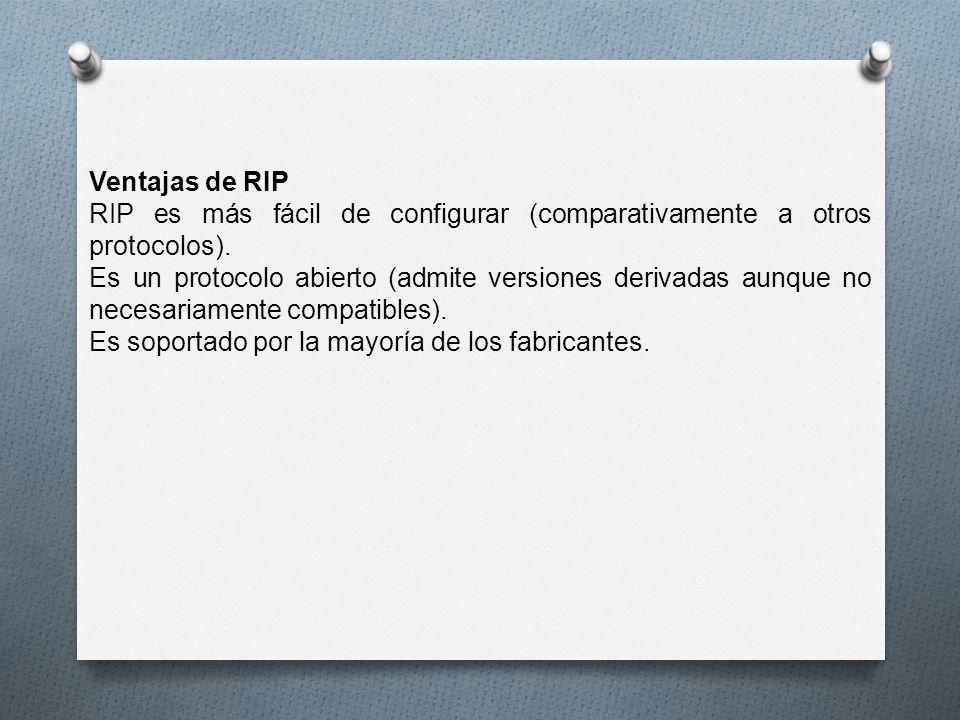 Ventajas de RIP RIP es más fácil de configurar (comparativamente a otros protocolos).