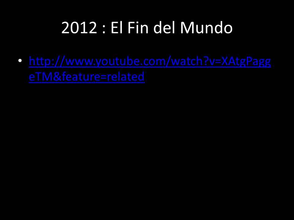 2012 : El Fin del Mundo http://www.youtube.com/watch v=XAtgPaggeTM&feature=related