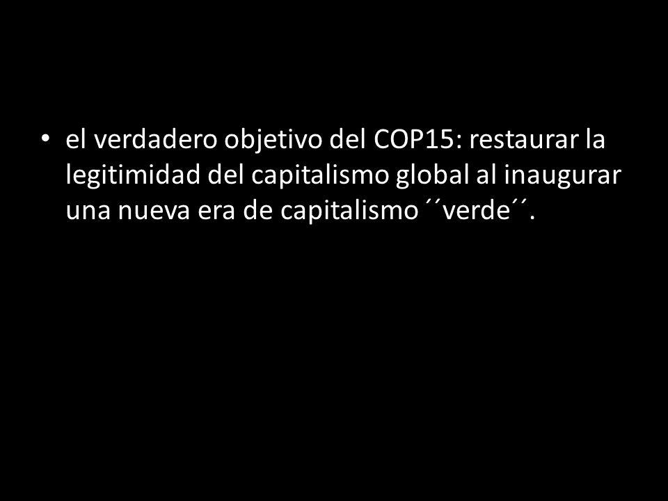 el verdadero objetivo del COP15: restaurar la legitimidad del capitalismo global al inaugurar una nueva era de capitalismo ´´verde´´.