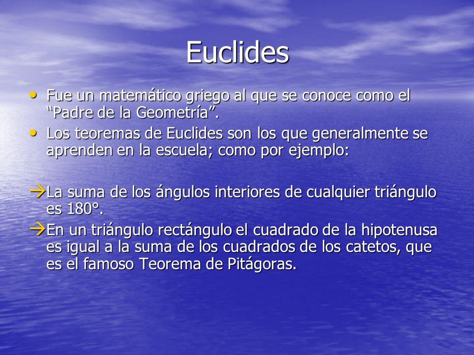 Euclides Fue un matemático griego al que se conoce como el Padre de la Geometría .
