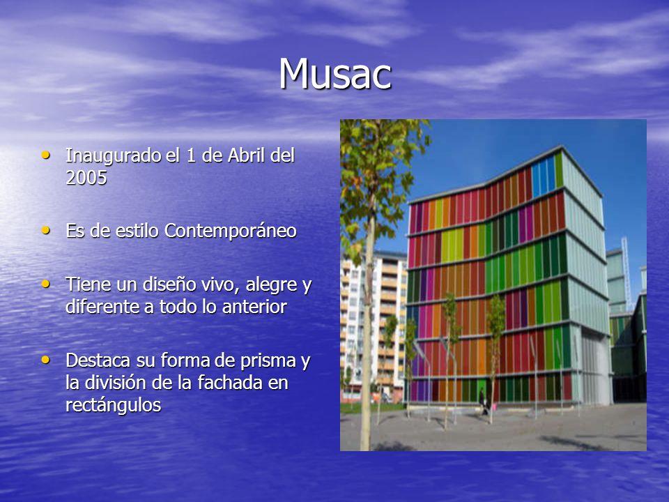 Musac Inaugurado el 1 de Abril del 2005 Es de estilo Contemporáneo