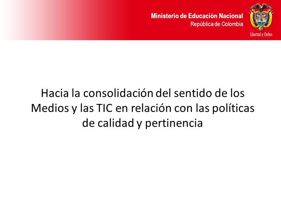Hacia la consolidación del sentido de los Medios y las TIC en relación con las políticas de calidad y pertinencia