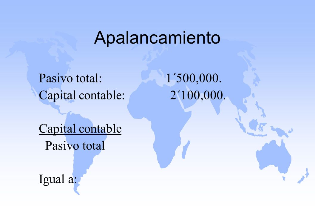 Apalancamiento Pasivo total: 1´500,000. Capital contable: 2´100,000.