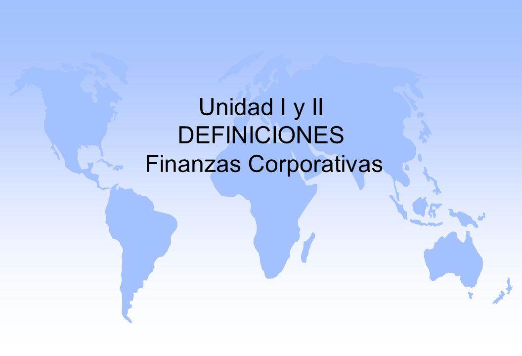 Unidad I y II DEFINICIONES Finanzas Corporativas