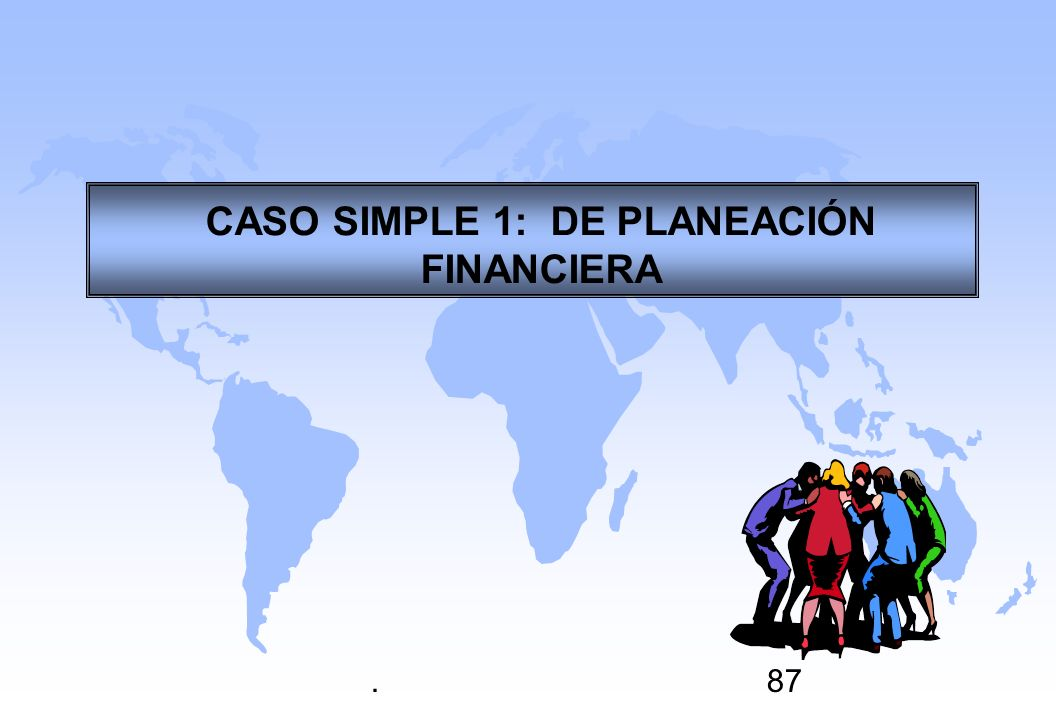 CASO SIMPLE 1: DE PLANEACIÓN FINANCIERA