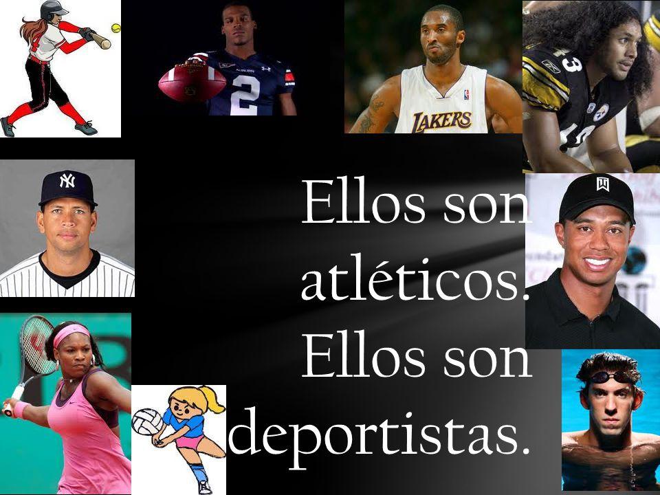 Ellos son atléticos. Ellos son deportistas.
