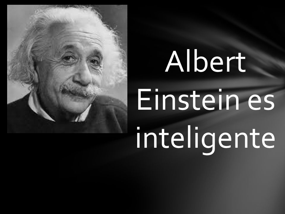 Albert Einstein es inteligente