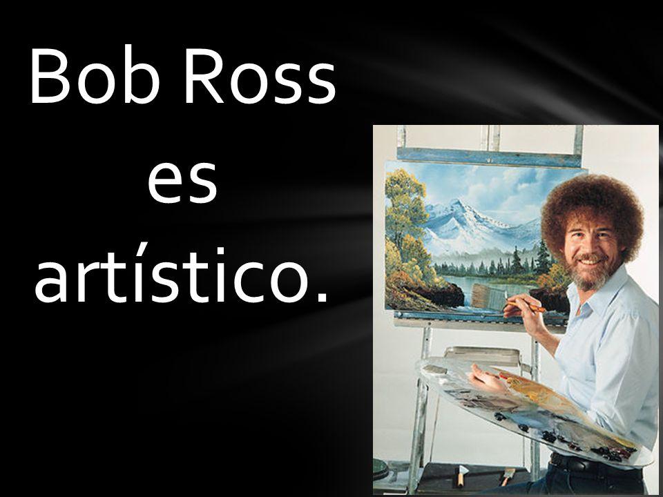 Bob Ross es artístico.