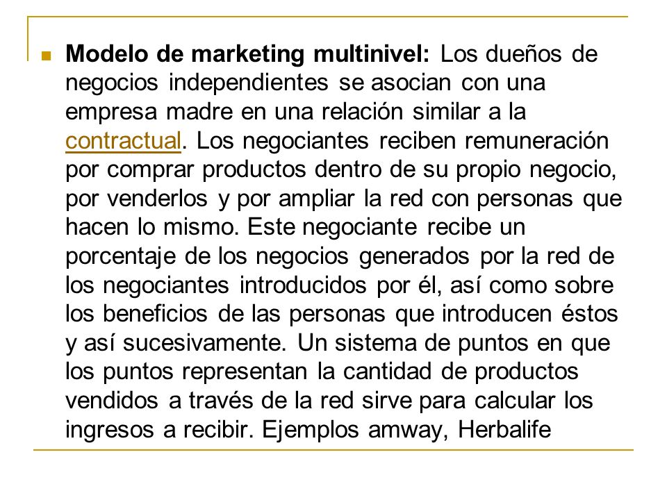 Modelo de marketing multinivel: Los dueños de negocios independientes se asocian con una empresa madre en una relación similar a la contractual.