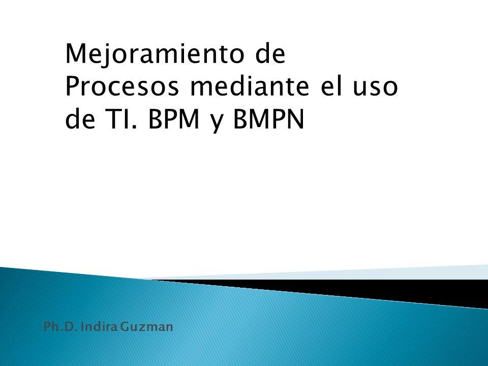 Mejoramiento de Procesos mediante el uso de TI. BPM y BMPN