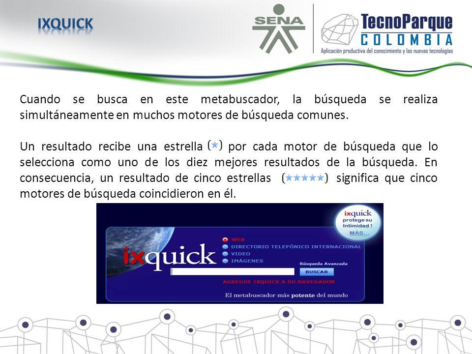 IXQUICK Cuando se busca en este metabuscador, la búsqueda se realiza simultáneamente en muchos motores de búsqueda comunes.