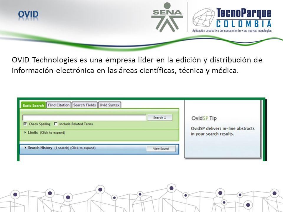 ovid OVID Technologies es una empresa líder en la edición y distribución de información electrónica en las áreas científicas, técnica y médica.