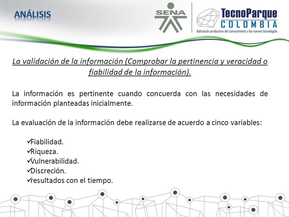 análisis La validación de la información (Comprobar la pertinencia y veracidad o fiabilidad de la información).