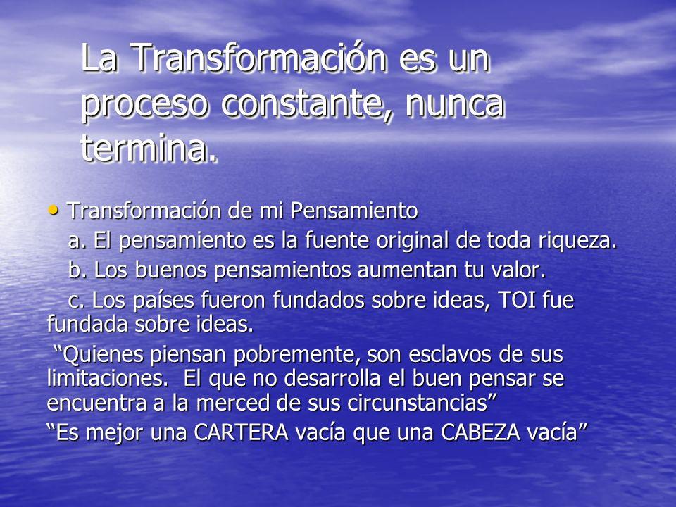 La Transformación es un proceso constante, nunca termina.