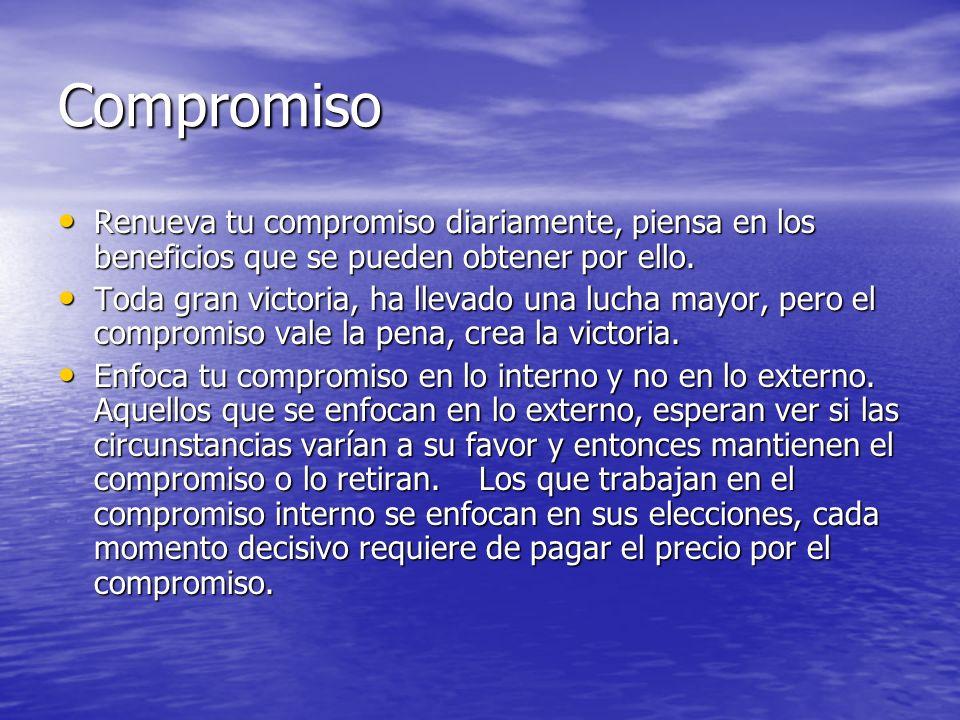 Compromiso Renueva tu compromiso diariamente, piensa en los beneficios que se pueden obtener por ello.
