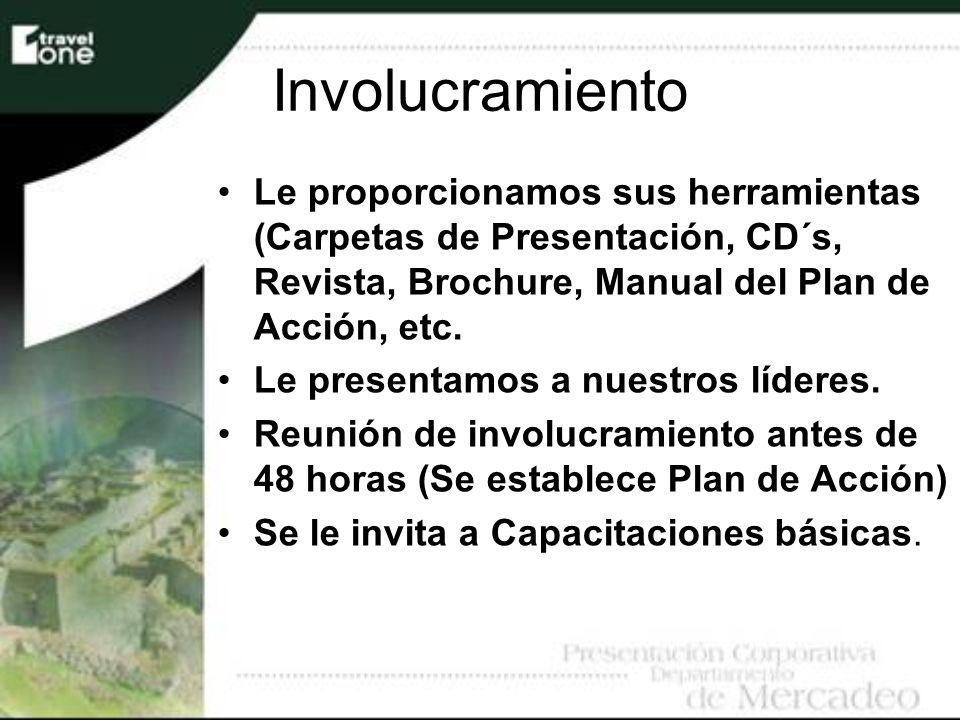 Involucramiento Le proporcionamos sus herramientas (Carpetas de Presentación, CD´s, Revista, Brochure, Manual del Plan de Acción, etc.