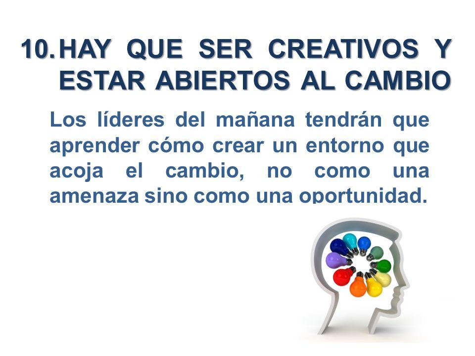HAY QUE SER CREATIVOS Y ESTAR ABIERTOS AL CAMBIO