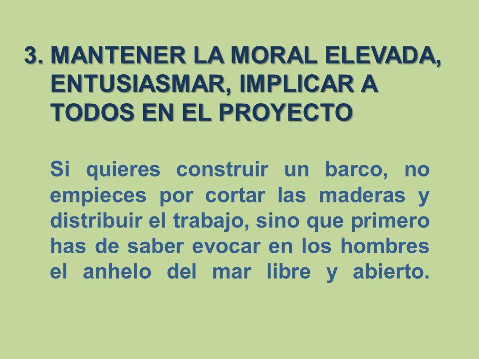 3. MANTENER LA MORAL ELEVADA, ENTUSIASMAR, IMPLICAR A