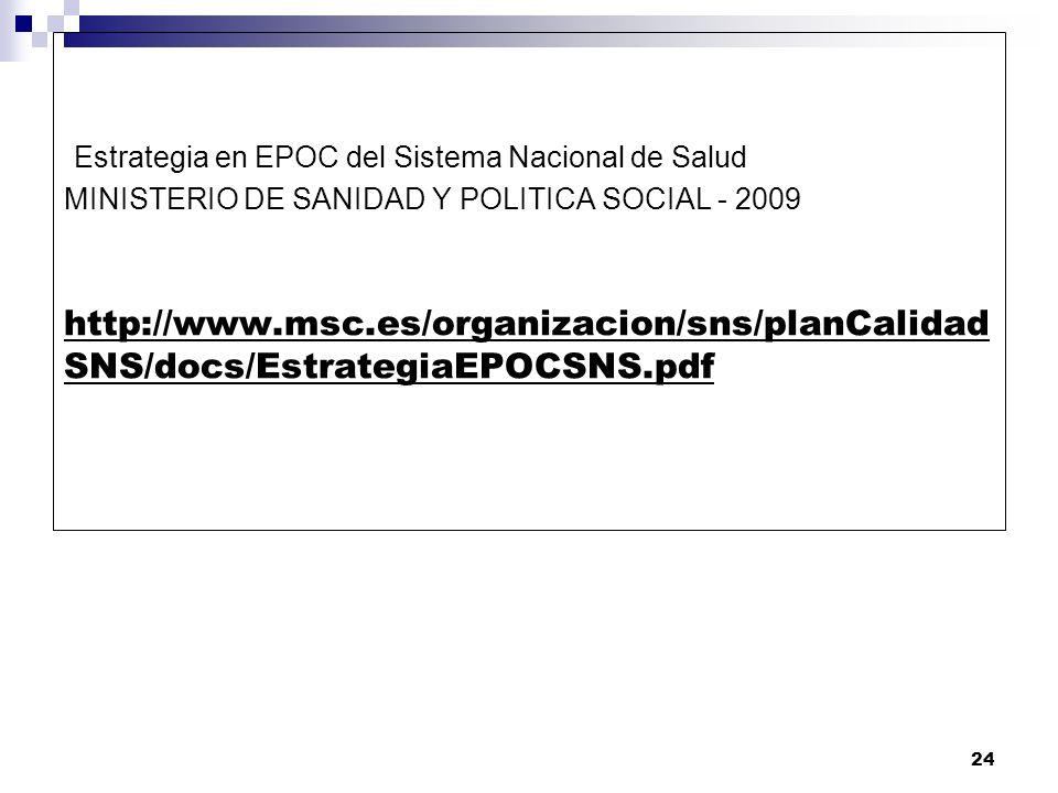 Estrategia en EPOC del Sistema Nacional de Salud MINISTERIO DE SANIDAD Y POLITICA SOCIAL - 2009 http://www.msc.es/organizacion/sns/planCalidadSNS/docs/EstrategiaEPOCSNS.pdf